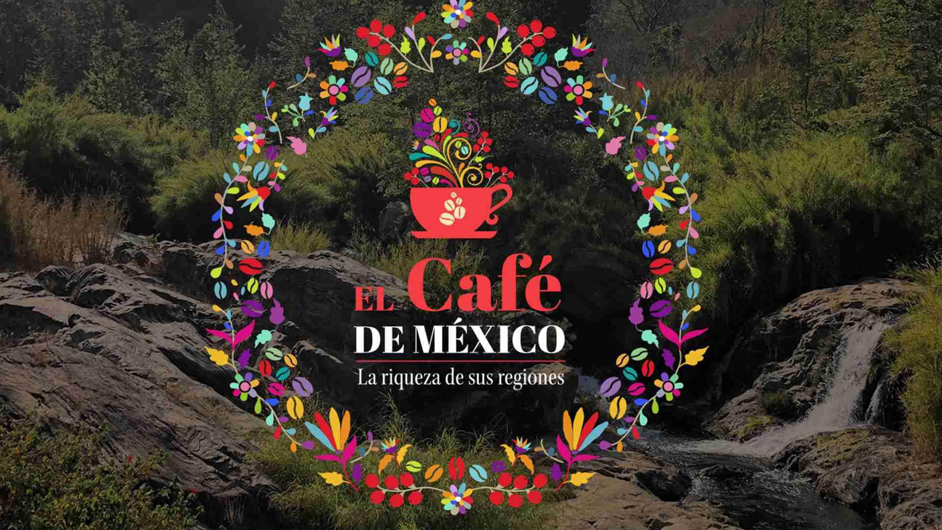 """""""El Café de México: la Riqueza de sus Regiones"""", plataforma informativa del estatus del café mexicano de especialidad"""